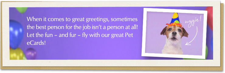 When it comes to great greetings, sometimes the best person for the job isn't a person at all! Let the fun - and fur - fly with our great Pet ecards!
