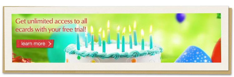 Get unlimited access to all ecards with your free trial! learn more