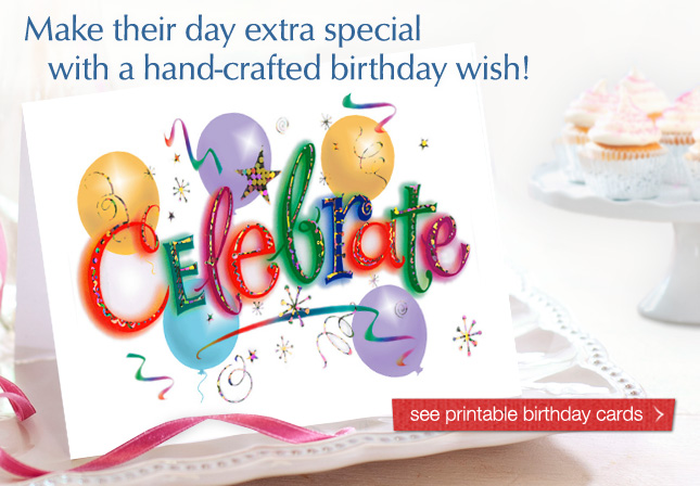 Make their day extra special with a hand-crafted birthday wish! see printable birthday cards