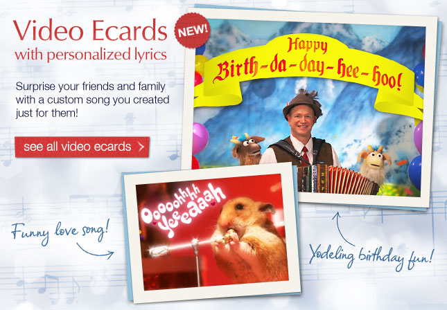 New! Video Ecards with Personalized Lyrics - Surprise your friends and family with a custom song you created just for them!