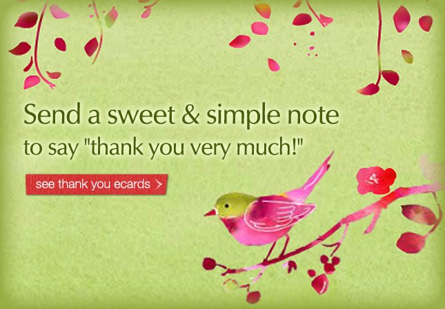 Send a sweet and simple note to say thank you very much! see thank you ecards