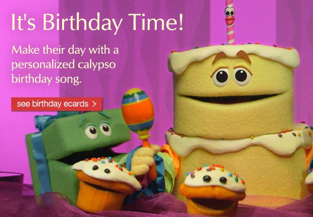 It's Birthday Time! Make their day with a personalized calypso birthday song. See birthday ecards