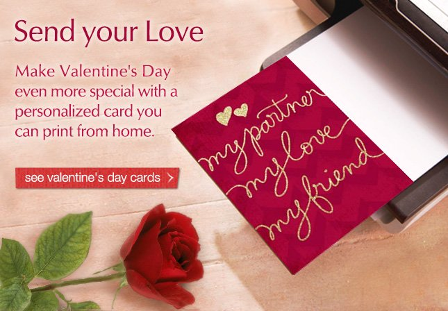 Send Your Love - Make Valentine's Day even more special with a personalized card you can print from home. See valentine's day cards
