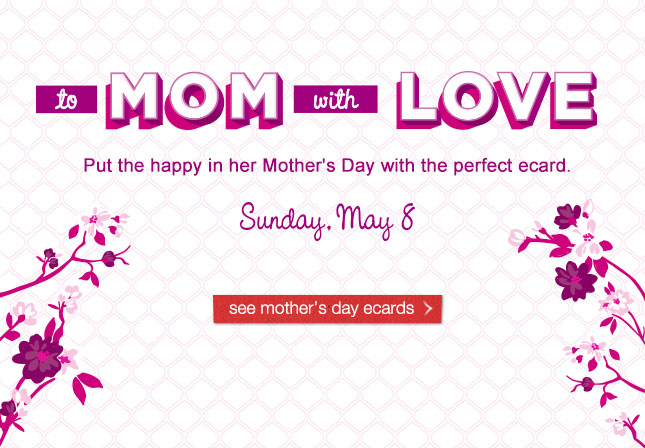 To Mom with Love. Put the happy in her Mother's Day with the perfect ecard. See mother's day ecards