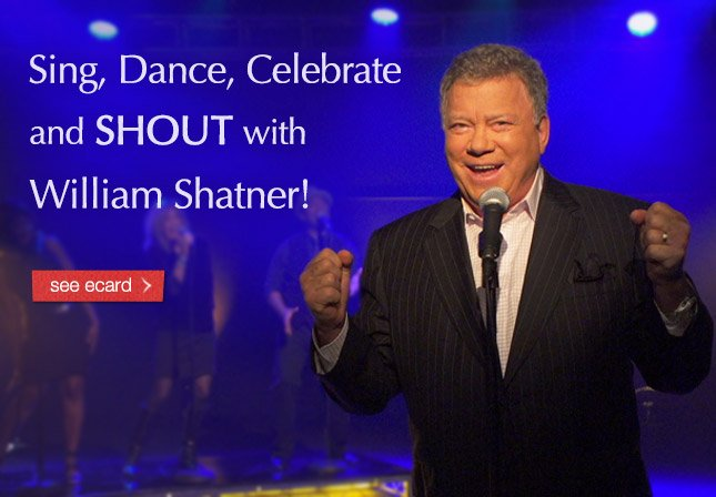 Sing, Dance, Celebrate and SHOUT with William Shatner! See ecard