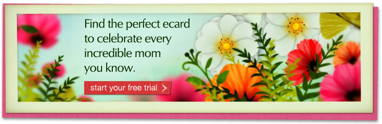 Find the perfect ecard to celebrate every incredible mom you know. Start your free trial