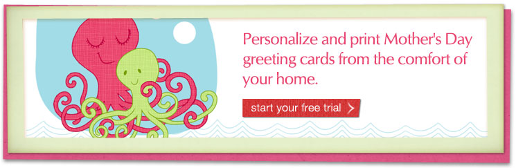 Personalize and print Mother's Day greeting cards from the comfort of your home. Start your free trial