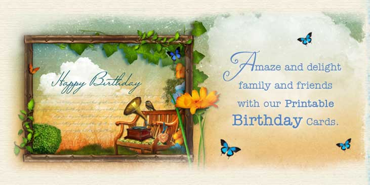 Amaze and delight family and friends with our Printable Birthday Cards