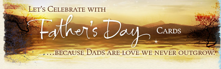 Let's Celebrate Father's Day (Cards) ... because Dads are love we never outgrow.