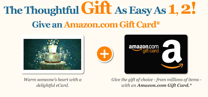 The Thoughtful Gift As Easy As 1,2! Give an Amazon.com Gift Card. Warm someone's heart with a delightful eCard. Give the gift of choice - from millions of items - with an Amazon.com Gift Card. No fees. Never Expires
