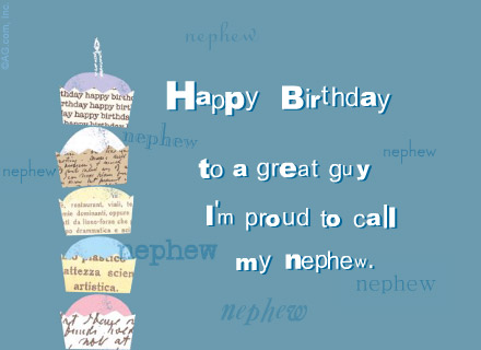Happy Birthday Greetings for Nephew http://www.bluemountain.com/ecards/birthday/pn/proud-youre-my-nephew/card-3076399