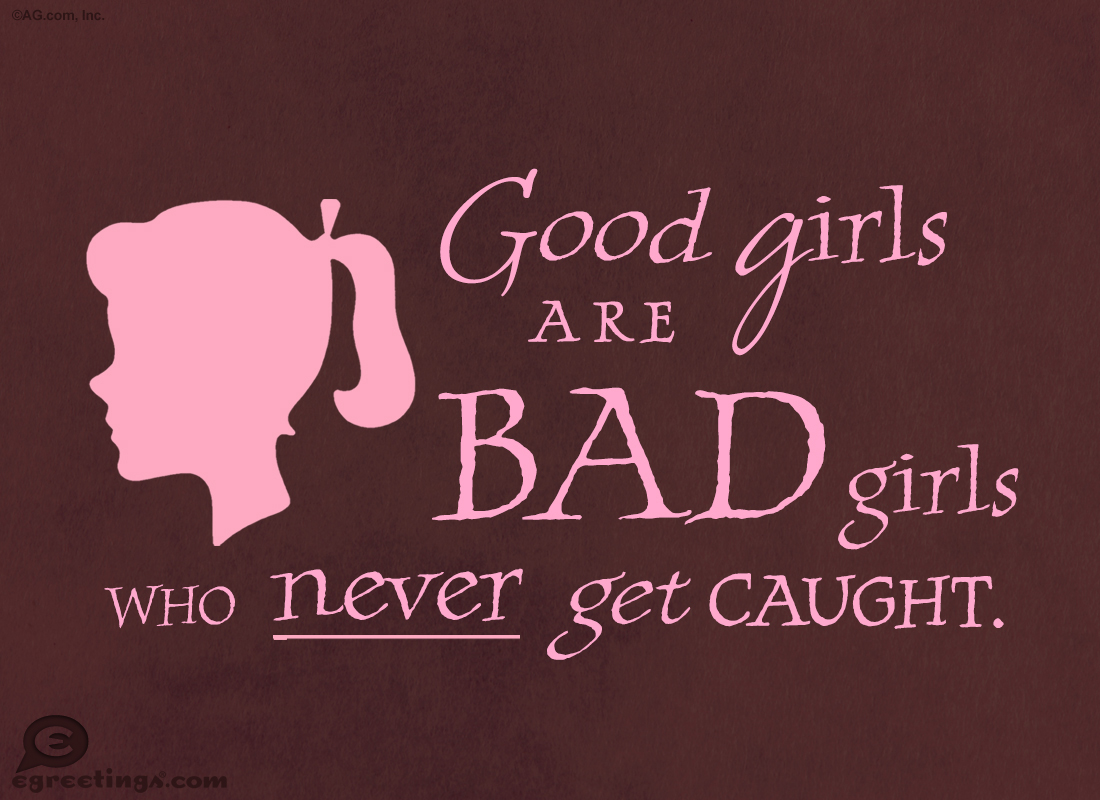 Good Girls Are Bad Girls Quotes Bad girls quotes from votesBad Sayings About Girls