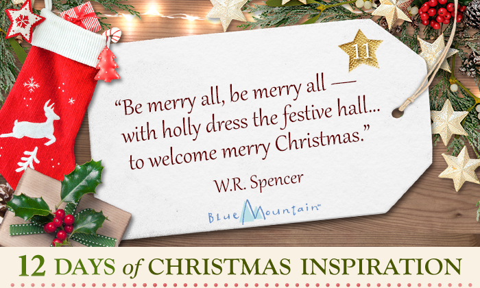 "Christmas Inspiration Quote: ""Be merry all, be merry all -- with holly dress the festive hall...to welcome merry Christmas."" -- W.R. Spencer"