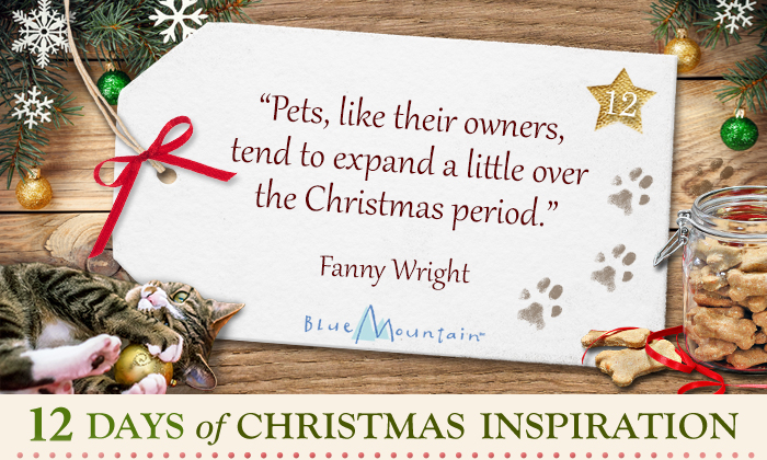 "Christmas Inspiration Quote: ""Pets, like their owners, tend to expand a little over the Christmas period."" - Fanny Wright"