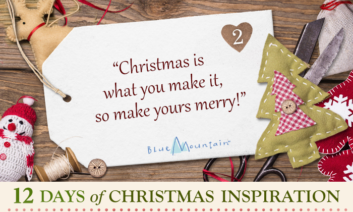 Christmas is what you make it, so make yours merry!