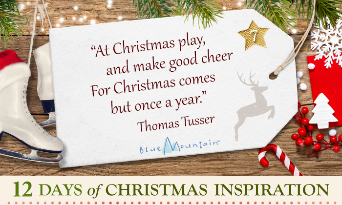 At Christmas play, and make good cheer For Christmas comes but once a year. -Thomas Tusser