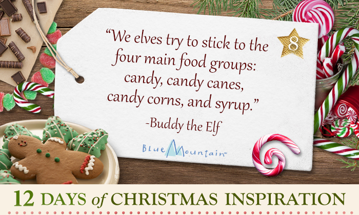 We elves try to stick to the four main food groups: candy, candy canes, candy corns, and syrup! -- Buddy the Elf