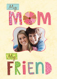 My Mom My Friend 5x7 Folded Card