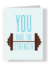 You have the Strength 5x7 Folded Card