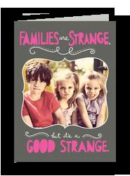 Families are Strange 5x7 Folded Card