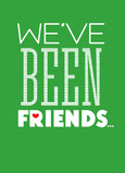 We've Been friends 5x7 Folded Card