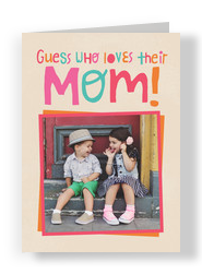 Guess Who Loves Their Mom! 5x7 Folded Card