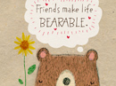 Life is Bearable Quote Have a Nice Day eCards