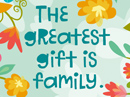 Family Is a Gift Quote Have a Nice Day eCards