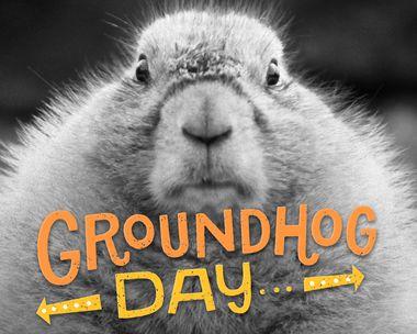 Groundhog Day Déjà Vu
