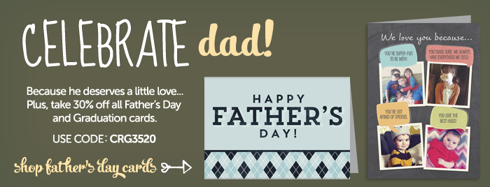 30% off Father's Day and Graduation cards - Use Code: CRG3520