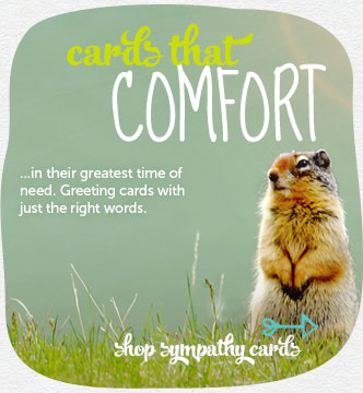Cards that comfort in their greatest time of need.  Cards with just the right words.  Shop sympathy cards