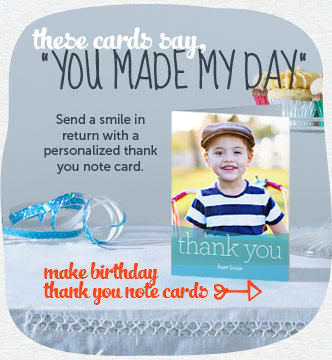 "These cards say, ""You made my day.""  Send a smile in return with a personalized thank you card.  Shop birthday thank you cards"