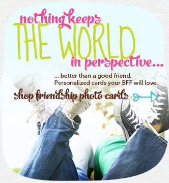Nothing keeps the world in perspective.....better than a good friend.  Personalized cards your BFF will love.  Shop friendship photo cards