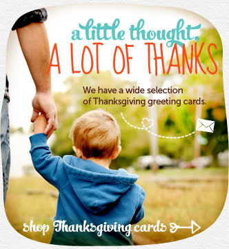 A little thought, a lot of thanks.  Craft a custom Thanksgiving card in minutes.  We have a wide selection of Thanksgiving greeting cards.  shop Thanksgiving Cards