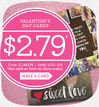 $2.79 Valentine's Day Cards. Code: CCA6279 | Valid: 1/28-2/8. *Not valid on print to store. Make a Card
