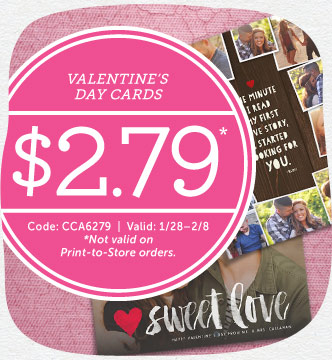 $2.79 Valentine's Day Cards. Code: CCA6279 | Valid: 1/28-2/8. *Not valid on print to store
