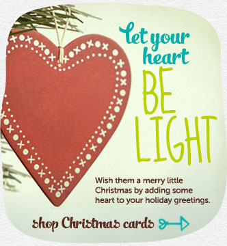 Let your heart be light.  Wish them a merry little Christmas by adding some heart to your holiday greetings.  Shop Christmas cards
