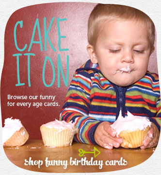 Cake it on.  Load up on the laughs with Cardstore.  Browse our funny for every age cards.  Shop funny birthday cards