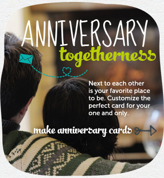 Next to each other is your favorite place to be. Customize the perfect card for your one and only. Make anniversary cards