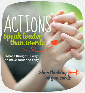 Actions speak louder than words.  What a thoughtful way to make someone's day.  Shop thinking of you cards