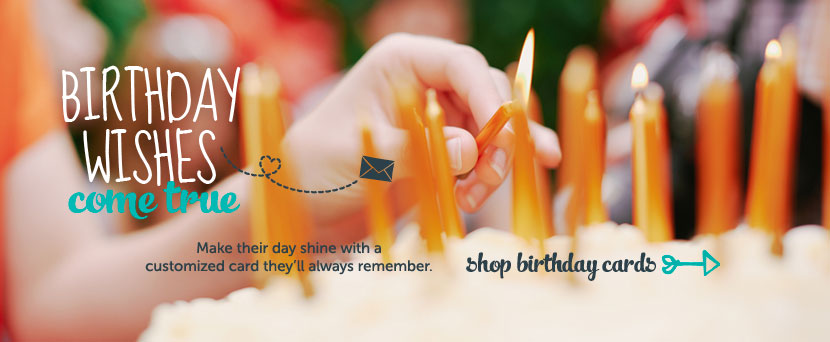 Birthday wishes come true.  Make their day shine with a customized card they'll always remember.  Shop birthday cards