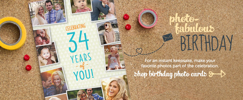 Photo-fabulous birthday  For an instant keepsake, make your favorite photo part of the celebration.  Shop birthday photo cards