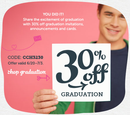 30% off graduation.  You did it!  Share the excitement of graduation with 30% off graduation invitations, announcements, and cards.  Code: CCH3230.  Offer valid 6/20 - 7/3.