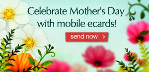 Celebrate Mother's Day with mobile ecards!