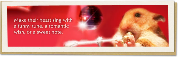 Love Ecards - Make their heart sing with a funny tune, a romantic wish, or a sweet note.