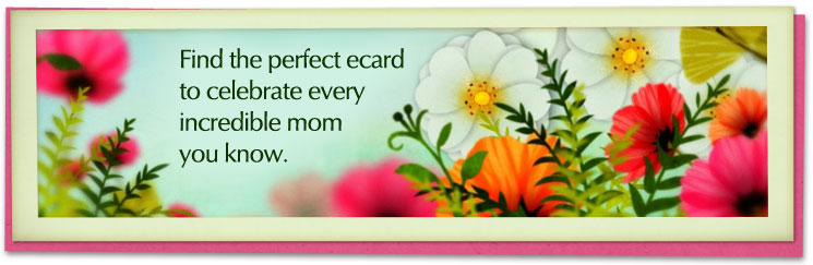 Find the perfect ecard to celebrate every incredible mom you know