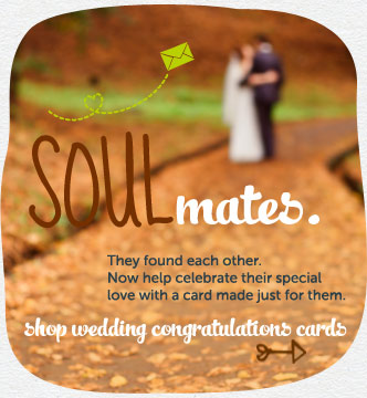 Soul mates. They found each other. Now help celebrate their special love with a card made just for them. Shop wedding congratulations cards