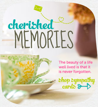 Cherished memories.  The beauty of a life well lived is that it is never forgotten. Shop sympathy cards