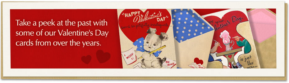 Take a peek at the past with some of our Valentine's Day cards from over the years.