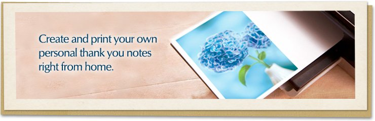 Create and print your own personal thank you notes right from home.